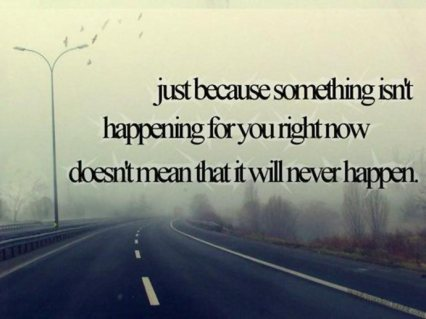 hope-quote-just-because-something-isnt-happening-for-you-right-now-doesnt-mean-that-it-will-never-happen.jpg